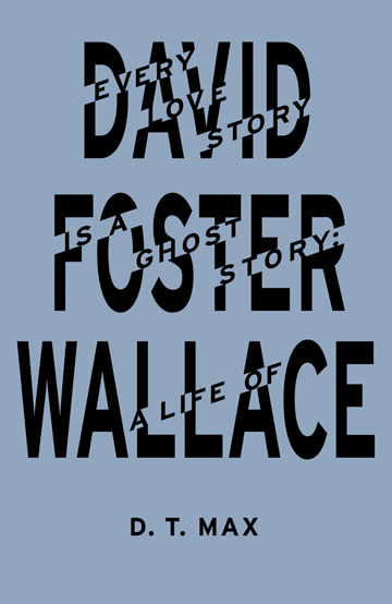 11548-D.T.-MaxEvery-Love-Story-Is-A-Ghost-Story-A-Life-Of-David-Foster-Wallace