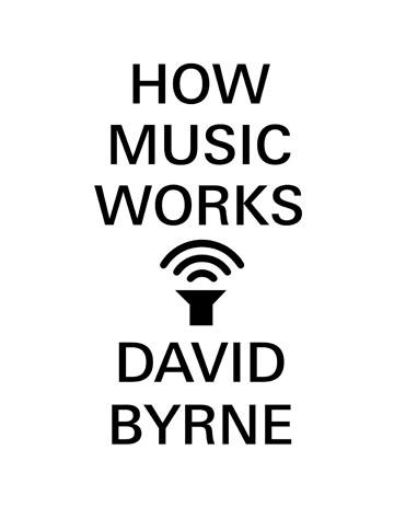 13215-David-ByrneHow-Music-Works
