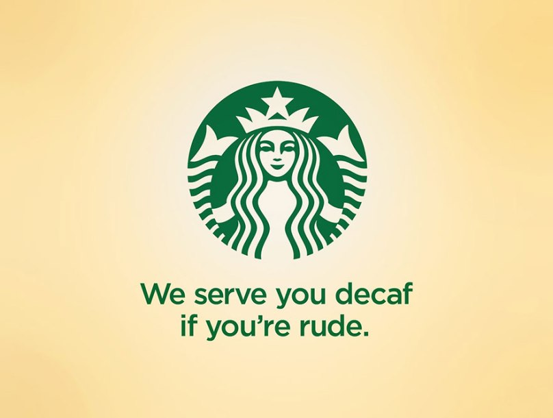 Kaba davranırsanız kafeinsiz kahve veriyoruz.